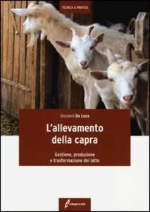L' allevamento della capra. Gestione, produzione e trasformazione del latte - Giovanni De Luca - copertina