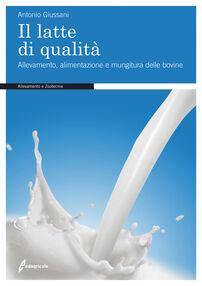 Il latte di qualità. Allevamento, alimentazione e mungitura delle bovine
