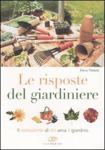 Le risposte del giardiniere. Il consulente di chi ama il giardino - Elena Tibiletti - copertina
