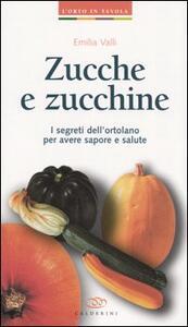 Zucche e zucchine. I segreti dell'ortolano per avere sapore e salute - Emilia Valli - copertina