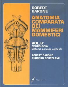 Anatomia comparata dei mammiferi domestici. Vol. 6: Neurologia, sistema nervoso centrale. - Roberto Barone,Ruggero Bortolami - copertina