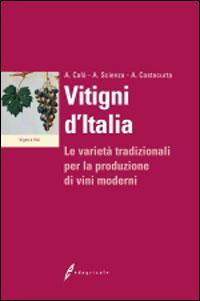 Vitigni d'Italia. Le varietà tradizionali per la produzione dei vini moderni