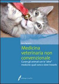 Medicina veterinaria non convenzionale. Curare gli animali con le altre medicine