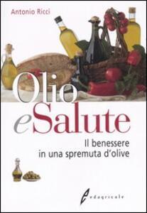 Olio e salute. Il benessere in una spremuta di olive - Antonio Ricci - copertina
