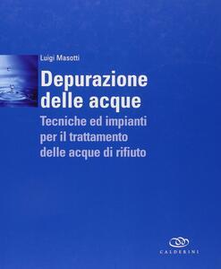 Depurazione delle acque. Tecniche ed impianti per il trattamento delle acque di rifiuto. Con DVD - Luigi Masotti - copertina