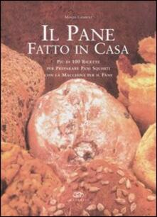 Il pane fatto in casa. Più di 100 ricette per preparare pani squisiti con la macchina per il pane.pdf