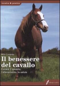 Il benessere del cavallo. Curare il cavallo, l'allenamento, la salute - Milo Luxardo - copertina