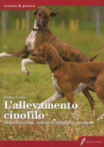 L' allevamento cinofilo. Organizzazione, criteri di selezione, gestione - Elettra Grassi - copertina