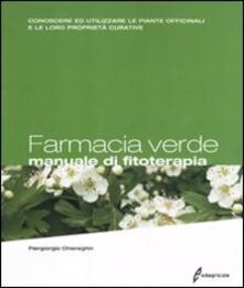 Amatigota.it Farmacia verde. Manuale di fitoterapia. Conoscere ed utilizzare le piante officinali e le loro proprietà curative Image