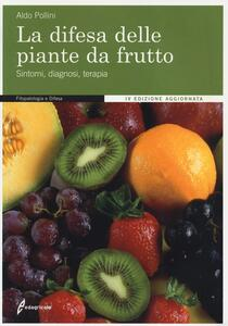La difesa delle piante da frutto. Sintomi, diagnosi, terapia - Aldo Pollini - copertina