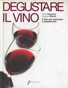 Degustare il vino. Il grande libro della degustazione - Émile Peynaud,Jacques Blouin - copertina