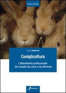 Coniglicoltura. L'allevamento professionale del coniglio da carne e da affezione - Angelo Gamberini - copertina