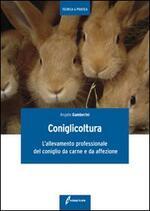 Coniglicoltura. L'allevamento professionale del coniglio da carne e da affezione