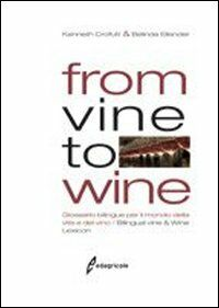 From vine to wine. Glossario bilingue per il mondo della vite e del vino-Bilingual vine & wine lexicon