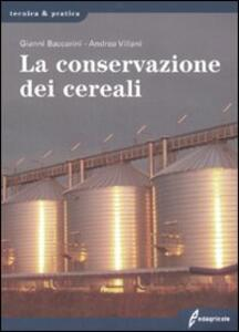 La conservazione dei cereali - Gianni Baccarini,Andrea Villani - copertina