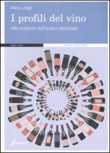 Foto Cover di I profili del vino. Alla scoperta dell'analisi sensoriale, Libro di Mario Ubigli, edito da Edagricole-New Business Media