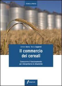 Il commercio dei cereali. Conoscere il funzionamento per interpretare le dinamiche