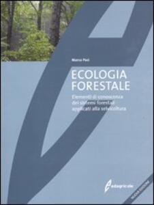 Ecologia forestale. Elementi di conoscenza dei sistemi forestali applicati alla selvicoltura - Marco Paci - copertina