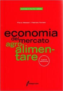 Economia del mercato dei prodotti agroalimentari - Flavio Messori,Fabrizio Ferretti - copertina