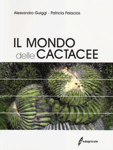 Il mondo delle cactacee - Alessandro Guiggi,Patricia Palacios - copertina