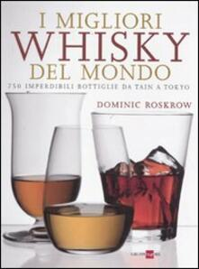I migliori whisky del mondo. 750 imperdibili bottiglie da Tain a Tokyo - Dominique Roskrow - copertina