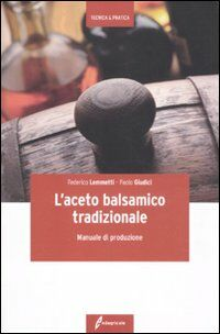 L' aceto balsamico tradizionale. Manuale di produzione