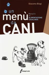 Un Un menù da cani. Manuale di alimentazione casalinga - Biagi Giacomo - wuz.it