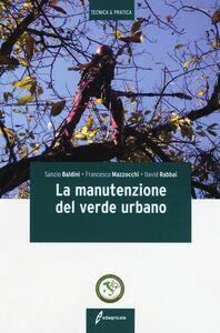 Libro La manutenzione del verde urbano Sanzio Baldini , Francesco Mazzocchi , David Rabbai