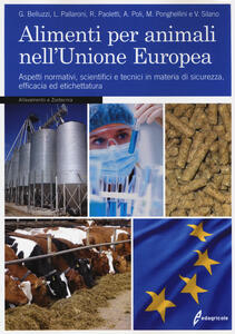 Alimenti per animali nell'Unione Europea. Aspetti normativi, scientifici e tecnici in materia di sicurezza, efficacia ed etichettatura