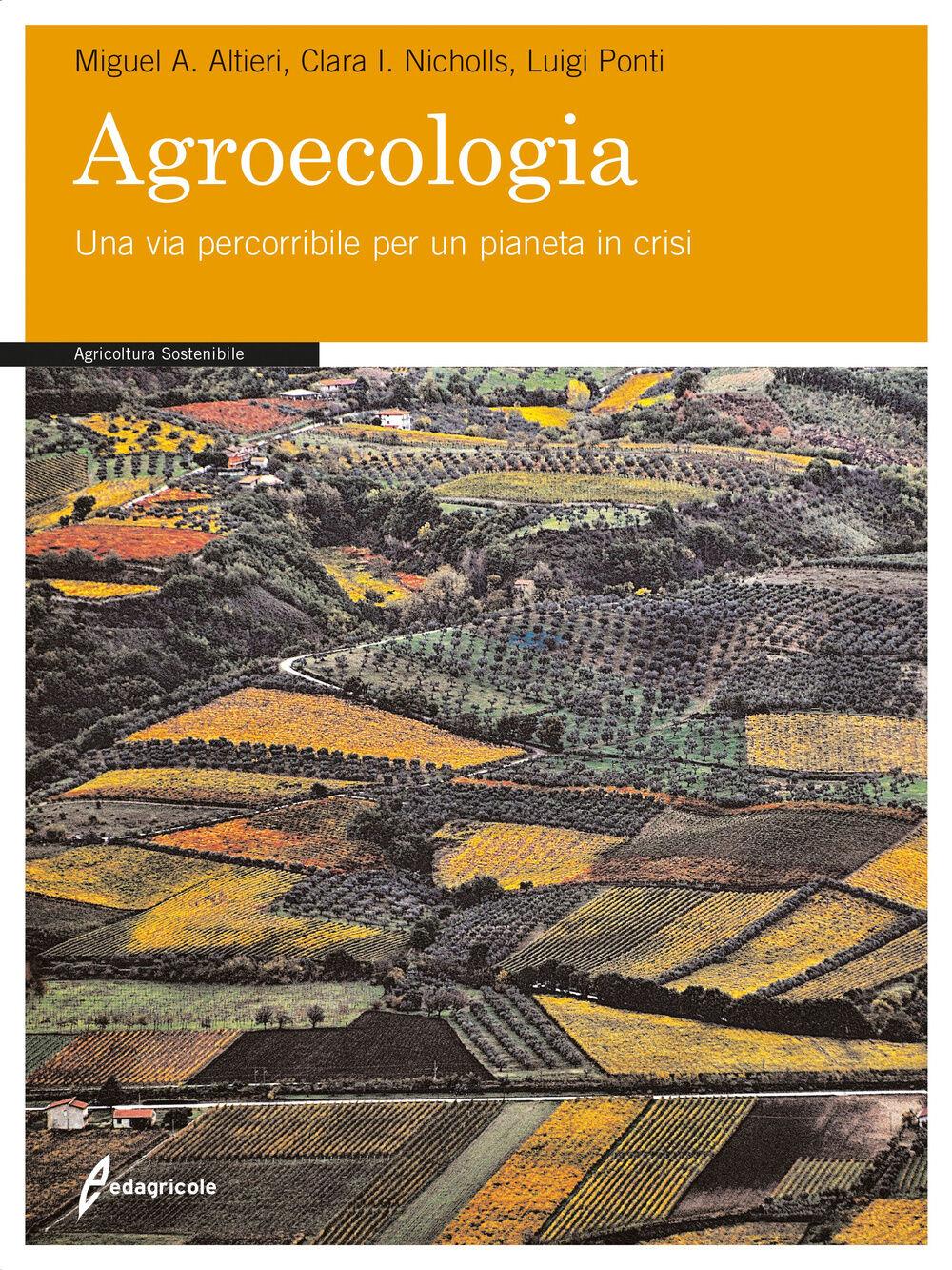 Agroecologia. Una via percorribile per un pianeta in crisi