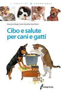 Cibo e salute per cani e gatti - Biagi Giacomo Vecchiato Carla Giuditta - wuz.it