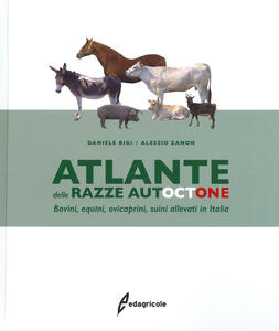 Libro Atlante delle razze autoctone. Bovini, equini, ovicaprini, suini allevati in Italia Daniele Bigi Alessio Zanon