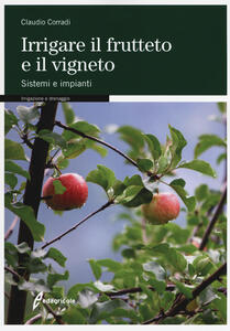 Libro Irrigare il frutteto e il vigneto. Sistemi e impianti Claudio Corradi