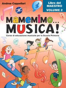 Ristorantezintonio.it Mamemimo... musica! Corso di educazione musicale per la Scuola primaria. Libro del maestro. Con CD-ROM. Con Contenuto digitale per download. Vol. 2 Image