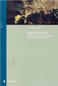 Libro Napoli capitale. Identità politica e identità cittadina. Studi e ricerche 1266-1860 Giuseppe Galasso
