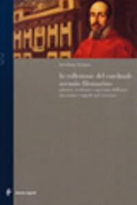 Libro Il cardinale Ascanio Filomarino. Collezionismo e committenza tra Roma e Napoli nel Seicento Loredana Lorizzo