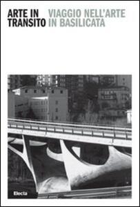Arte in transito. Viaggio nell'arte in Basilicata. Ediz. italiana e inglese