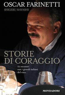 Storie di coraggio. 12 incontri con i grandi italiani del vino - Oscar Farinetti,Shigeru Hayashi - ebook