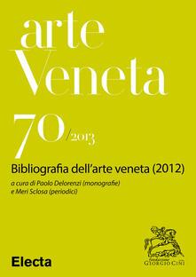 Arte veneta. Rivista di storia dell'arte. Ediz. illustrata. Vol. 70 - AA.VV. - ebook