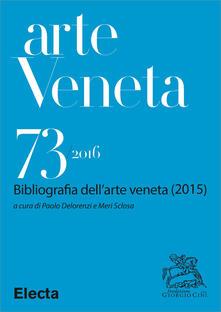 Arte veneta. Rivista di storia dell'arte (2016). Vol. 73 - Paolo Delorenzi,Meri Sclosa - ebook