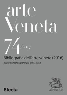 Arte veneta. Rivista di storia dell'arte (2017). Vol. 74 - AA.VV. - ebook