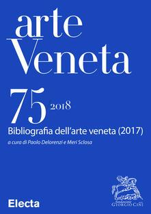 Arte veneta. Rivista di storia dell'arte (2018). Vol. 75 - Paolo Delorenzi,Meri Sclosa - ebook