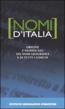 Criticalwinenotav.it Nomi d'Italia. Origine e significato dei nomi geografici e di tutti i comuni Image
