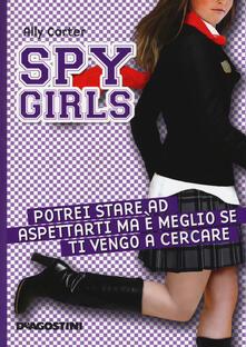 Festivalpatudocanario.es Potrei stare ad aspettarti ma è meglio se ti vengo a cercare. Spy Girls. Vol. 5 Image