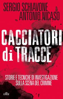 Cacciatori di tracce - Antonio Nicaso,Sergio Schiavone - ebook