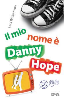 Un papà in diretta. Il mio nome è Danny Hope - Carla Gaiba,Lara Williamson - ebook