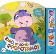 Collegiomercanzia.it Ciao, io sono ippopotamo! Libro sonoro. Con gadget Image