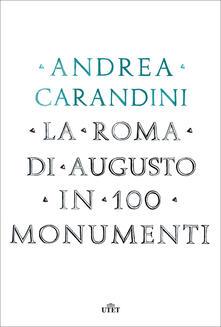 La Roma di Augusto in 100 monumenti - Andrea Carandini - ebook