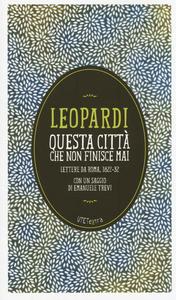 Libro Questa città che non finisce mai. Lettere da Roma (1822-32). Con e-book Giacomo Leopardi
