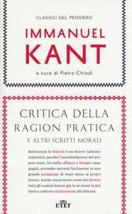 Libro Critica della ragion pratica e altri scritti morali. Con e-book Immanuel Kant